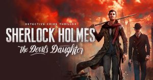 نقد و بررسی بازی Sherlock Holmes The Devil's Daughter